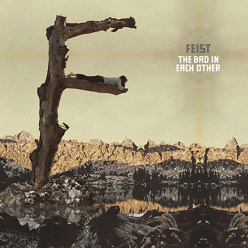 The Bad In Each Other by Feist