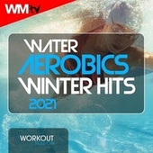 Water Aerobics Winter Hits 2021 Workout Session (60 Minutes Non-Stop Mixed Compilation for Fitness & Workout 128 Bpm / 32 Count) by Workout Music Tv