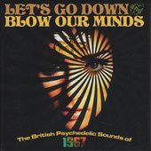 Let's Go Down And Blow Our Minds: The British Psychedelic Sounds Of 1967 de Various Artists