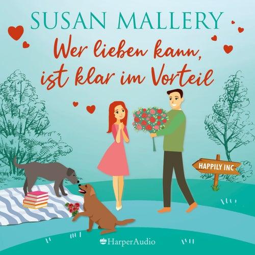 Wer lieben kann, ist klar im Vorteil (Ungekürzt) von Susan Mallery