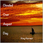 Clouded Over August Day by King Harvest