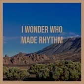 I Wonder Who Made Rhythm von Sidney Bechet, Faron Young, George Shearing, Paramount Pictures Studio Orchestra, The Everly Brothers, Sammy Kaye, Henry Hall