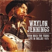 Turn Back the Years - Live In Dallas 1975 (live) by Waylon Jennings