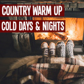 Country Warm Up Cold Days & Nights by Various Artists