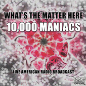 What's the Matter Here (Live) de 10,000 Maniacs