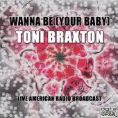 Wanna Be (Your Baby) de Toni Braxton