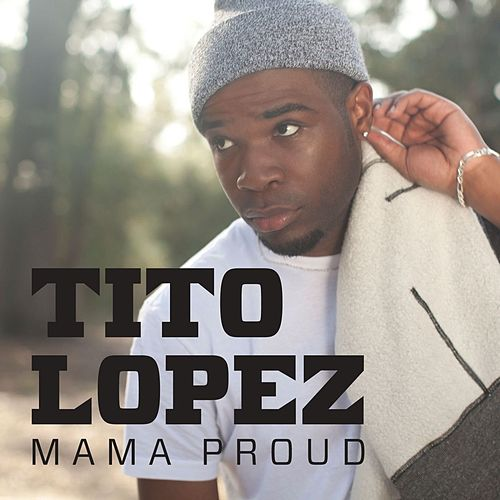Mama Proud by Tito Lopez