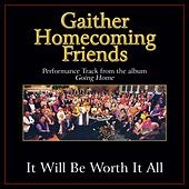 It Will Be Worth It All Performance Tracks by Bill & Gloria Gaither
