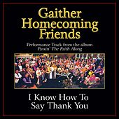 I Know How to Say Thank You Performance Tracks by Bill & Gloria Gaither