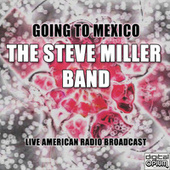 Going To Mexico (Live) von Steve Miller Band