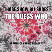 Those Show Biz Shoes (Live) by The Guess Who