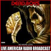 No More Love (Live) de Dead Boys