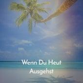 Wenn Du Heut Ausgehst by Various Artists