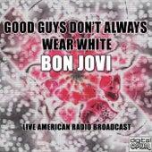 Good Guys Don't Always Wear White (Live) by Bon Jovi