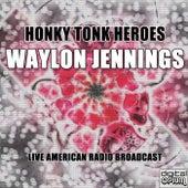 Honky Tonk Heroes (Live) de Waylon Jennings