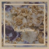 Flying Home by Various Artists