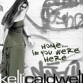 Home... If You Were Here by Kelli Caldwell