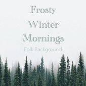 Frosty Winter Mornings Folk Background by Various Artists