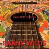 Painted Songs by Danny Wilde