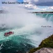 Who Saved The World von Fluid Flex