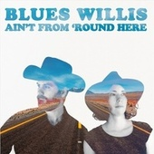Ain't from 'round Here de La Blues Willis