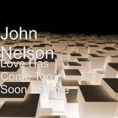 Love Has Come Too Soon - Single von John Nelson