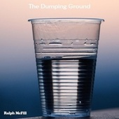 The Dumping Ground by Ralph McFill