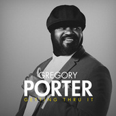Getting Thru It by Gregory Porter