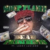 Dead Presidents (feat. Lucky Luciano) by Soup Flame