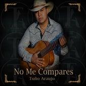 No Me Compares fra Toño Araujo