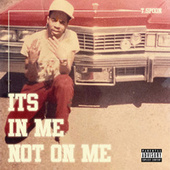 It's In Me Not On Me by T-$Poon