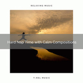 2020 Best: Hard Nap Time with Calm Compositions by Deep Sleep Music Academy