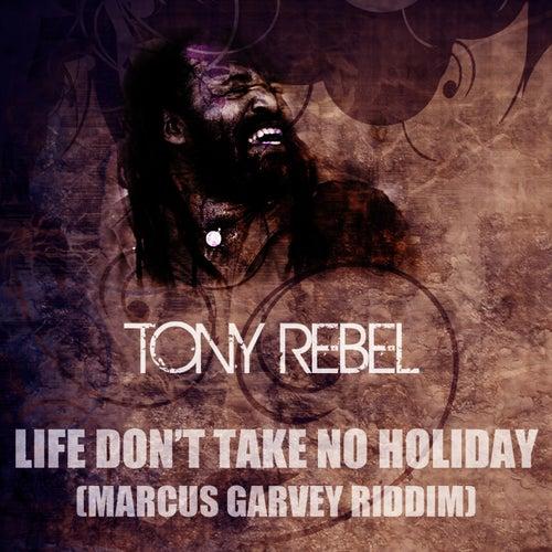Life Don't Take No Holiday (Marcus Garvey Riddim) by Tony Rebel