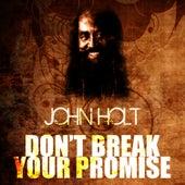 Don't Break Your Promise by John Holt