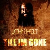 Till I'm Gone von John Holt