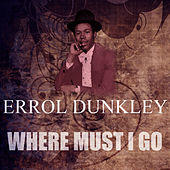 Where Must I Go by Errol Dunkley