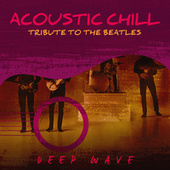 Acoustic Chill: Tribute to the Beatles by Deep Wave