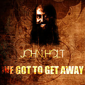 I've Got To Get Away by John Holt