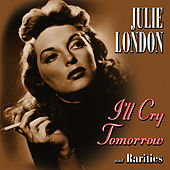 I'll Cry Tomorrow and Rarities by Julie London