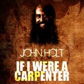 If I Were A Carpenter by John Holt
