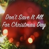 Don't Save It All for Christmas Day by Elizabeth Tindall