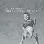 Blend Into The Grey by Bear the Astronot