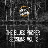 The Blues Proper Sessions, Vol. 2 de Shakin Woods