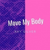 Move My Body by Ray Silver