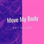 Move My Body de Ray Silver