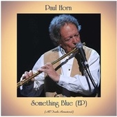 Something Blue (EP) (All Tracks Remastered) by Paul Horn