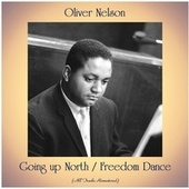 Going up North / Freedom Dance (All Tracks Remastered) de Oliver Nelson