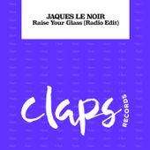 Raise Your Glass von Jaques Le Noir