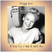If You Go / Say It Isn't So (All Tracks Remastered) by Peggy Lee