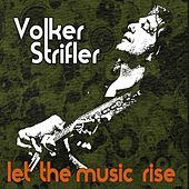 Let The Music Rise by Volker Strifler